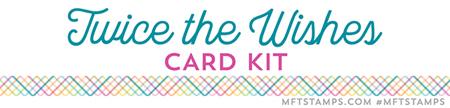 MFT July 2016 card kit Twice The Wishes