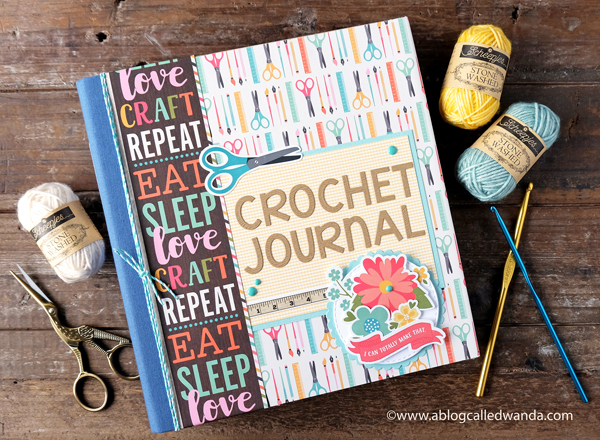 CROCHET JOURNAL. SIMPLE STORIES AND ECHO PARK PAPER. HANDMADE DIY. A BLOG CALLED WANDA