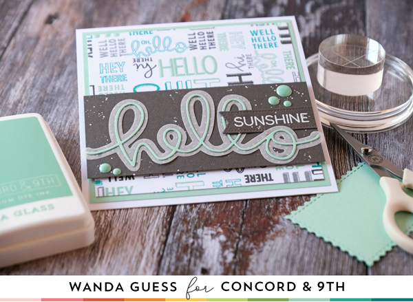 Concord & 9th Feature Friday! Sea Glass and Sprout color focus. Hello stamps and dies, Blooms Turnabout, Hey Girl dies, Concord & 9th new colors, new ink pads and cardstock. Concord and 9th new stamps and dies. Turnabout stamps. Wanda Guess guest designer