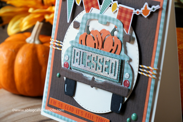 Spellbinders Truckin Through The Seasons, Pumpkins, Truck, dies, stamps. Spellbinders So Many Sentiments, Echo Park Happy Fall paper and stickers. Patterned paper and handmade cards. Wanda Guess